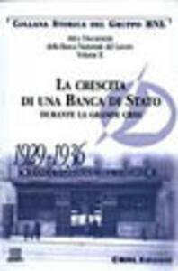 Atti e documenti della Banca Nazionale del Lavoro. Vol. 2: La crescita di una banca di Stato durante la grande crisi (1929-1936). - copertina