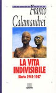 Libro La vita indivisibile. Diario (1941-1947) Franco Calamandrei