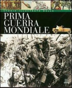 Storia illustrata della prima guerra mondiale - Antonella Astorri,Patrizia Salvadori - copertina
