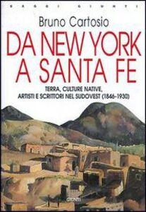 Foto Cover di Da New York a Santa Fe. Terra, culture native, artisti e scrittori nel sudovest (1846-1930), Libro di Bruno Cartosio, edito da Giunti Editore