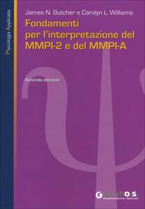 Fondamenti per l'interpretazione del MMPI-2 e del MMPI-A - James N. Butcher,Carolyn L. Williams - copertina
