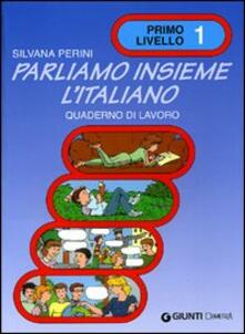 Premioquesti.it Parliamo insieme l'italiano. Corso di lingua e cultura italiana per studenti stranieri. Quaderno di lavoro. Vol. 1 Image