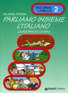Parliamo insieme l'italiano. Corso di lingua e cultura italiana per studenti stranieri. Quaderno di lavoro. Vol. 2