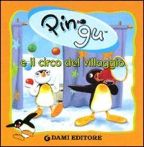 Foto Cover di Pingu e il circo del villaggio, Libro di Sybille von Flüe, edito da Dami Editore