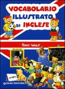 Foto Cover di Vocabolario illustrato di inglese, Libro di Tony Wolf,Alessandra Galli, edito da Dami Editore