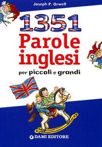 Libro Milletrecentocinquantuno parole inglesi per piccoli e grandi Joseph P. Orwell 0