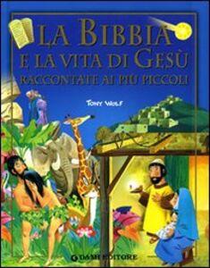 Foto Cover di La Bibbia e la vita di Gesù raccontata ai più piccoli, Libro di Tony Wolf, edito da Dami Editore 0