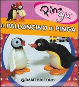 Libro Il palloncino di Pinga. Ediz. illustrata