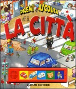 Foto Cover di La città. Premi e ascolta, Libro di Silvia D'Achille, edito da Dami Editore