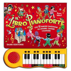 Libro Il libro pianoforte. Con 12 famose canzoncine per bambini da leggere, cantare e suonare!
