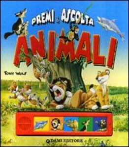 Foto Cover di Animali. Premi e ascolta, Libro di Anna Casalis,Tony Wolf, edito da Dami Editore