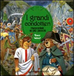 Foto Cover di I grandi condottieri raccontati ai più piccoli, Libro di Silvia D'Achille, edito da Dami Editore