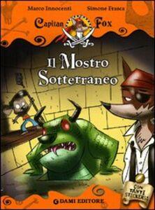 Libro Il mostro sotterraneo. Capitan Fox. Con stickers Marco Innocenti 0