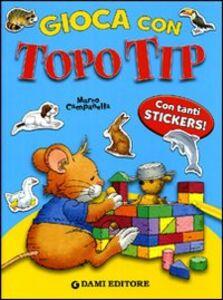 Libro Gioca con Topo Tip. Con adesivi