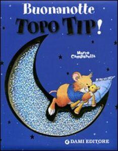 Foto Cover di Buonanotte Topo Tip!, Libro di  edito da Dami Editore