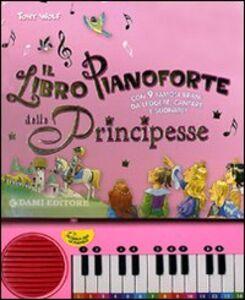 Libro Il libro pianoforte delle principesse Tony Wolf