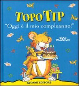 Foto Cover di Topo Tip. Oggi è il mio compleanno!, Libro di Marco Campanella, edito da Dami Editore 0