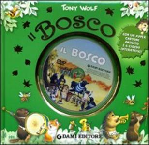 Libro Il Bosco. Ediz. illustrata. Con DVD Tony Wolf