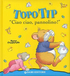 Foto Cover di Ciao ciao, pannolino! Topo Tip, Libro di Marco Campanella, edito da Dami Editore