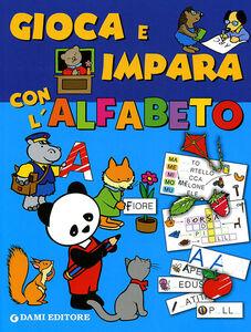 Foto Cover di Gioca e impara con l'alfabeto, Libro di Silvia D'Achille, edito da Dami Editore