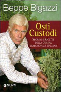 Libro Osti custodi. Segreti e ricette della cucina tradizionale italiana Giuseppe Bigazzi