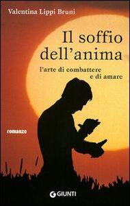 Libro Il soffio dell'anima. L'arte di combattere e di amare Valentina Lippi Bruni