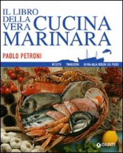 Libro Il libro della vera cucina marinara. Ricette, tradizioni, guida alla scelta dei pesci Paolo Petroni 0