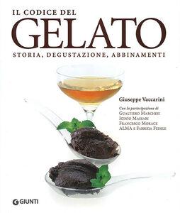 Libro Il codice del gelato. Storia, degustazione, abbinamenti Giuseppe Vaccarini