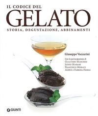 Il Il codice del gelato. Storia, degustazione, abbinamenti. Ediz. illustrata - Vaccarini Giuseppe - wuz.it