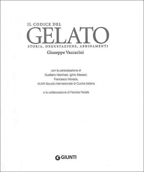 Il codice del gelato. Storia, degustazione, abbinamenti. Ediz. illustrata - Giuseppe Vaccarini - 2