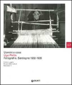 Libro Uomini e cose. Ugo Pellis. Fotografie. Sardegna 1932-1935