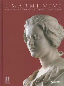 Libro I marmi vivi. Bernini e la nascita del ritratto barocco