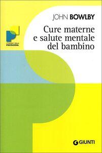 Foto Cover di Cure materne e salute mentale del bambino, Libro di John Bowlby, edito da Giunti Editore
