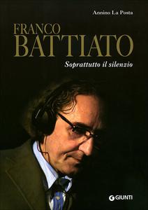 Libro Franco Battiato. Soprattutto il silenzio Annino La Posta
