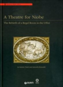 Libro A Theatre for Niobe. The rebirth of a regal room in the Uffizi