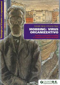 Libro Mobbing: virus organizzativo. Prevenire e contrastare il mobbing e i comportamenti negativi sul lavoro Gabriele Giorgi , Vincenzo Majer