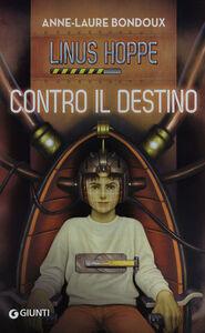 Foto Cover di Contro il destino. Linus Hoppe, Libro di Anne-Laure Bondoux, edito da Giunti Junior
