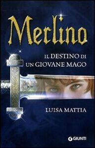 Foto Cover di Merlino. Il destino di un giovane mago, Libro di Luisa Mattia, edito da Giunti Editore