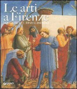 Foto Cover di Le arti a Firenze. Tra gotico e Rinascimento, Libro di  edito da Giunti Editore