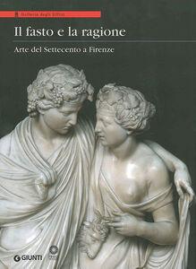 Libro Il fasto e la ragione. Arte del Settecento a Firenze
