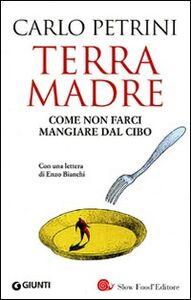 Libro Terra madre. Come non farci mangiare dal cibo. Con DVD Carlo Petrini