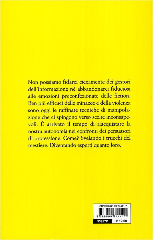 Chi manipola la tua mente? Vecchi e nuovi persuasori: riconoscerli per difendersi - Anna Oliverio Ferraris - 4