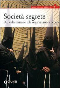 Foto Cover di Società segrete. Dai culti misterici alle organizzazioni occulte, Libro di Fabrizio Gaudio, edito da Giunti Editore