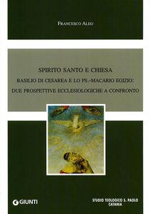 Libro Spirito Santo e Chiesa. Basilio di Cesarea e lo Ps. Macario Egizio. Due prospettive ecclesiologiche a confronto Francesco Aleo