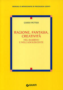 Ragione, fantasia, creatività nel bambino e nelladolescente.pdf