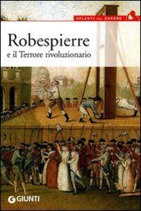 Foto Cover di Robespierre e il Terrore rivoluzionario, Libro di Alberta Gnugnoli, edito da Giunti Editore
