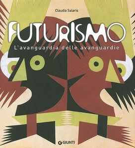 Libro Futurismo. L'avanguardia delle avanguardie. Catalogo della mostra (Venezia, 12 giugno-4 ottobre 2009) Claudia Salaris