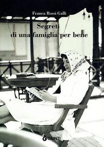 Libro Segreti di una famiglia per bene Franca Rossi Galli