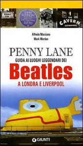 Libro Penny Lane. Guida ai luoghi leggendari dei Beatles a Londra e Liverpool Alfredo Marziano , Mark Worden