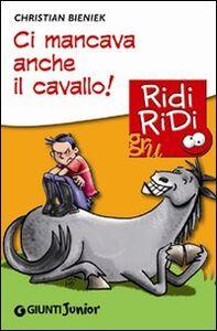 Foto Cover di Ci mancava anche il cavallo!, Libro di Christian Bieniek, edito da Giunti Junior